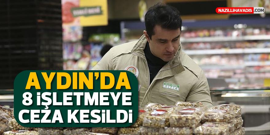 AYDIN'DA 8 İŞLETMEYE CEZA KESİLDİ