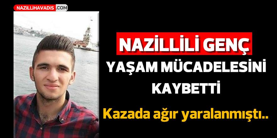 Nazillili genç yaşam mücadelesini kaybetti