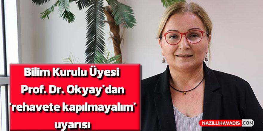 Bilim Kurulu Üyesi Prof. Dr. Okyay'dan 'rehavete kapılmayalım' uyarısı