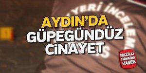 Aydın'da güpegündüz cinayet
