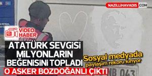 Bozdoğanlı askerin Atatürk sevgisi milyonların beğenisini topladı