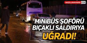 Minibüs şoförü  bıçaklı saldırıya uğradı!