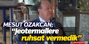 "Mesut Özakcan;""Jeotermallere Ruhsat Vermedik"""