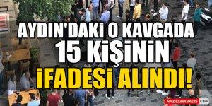 Aydın'da o kavgada 15 kişinin ifadesine başvuruldu