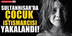 Sultanhisar'da çocuk istismarcısı yakalandı!