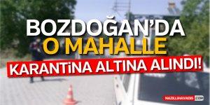 BOZDOĞAN'DA BİR MAHALLE KARANTİNA ALTINA ALINDI!