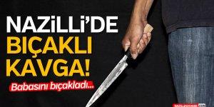 NAZİLLİ'DE BIÇAKLI KAVGA! BABASINI YARALADI...