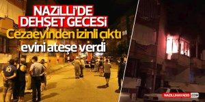 Aydın'da cezaevinden izinli çıkan şahıs evini ateşe verdi