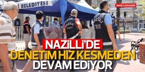 NAZİLLİ'DE DENETİM HIZ KESMEDEN DEVAM EDİYOR