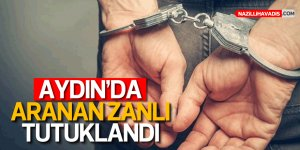 Aydın'da aranan zanlı tutuklandı