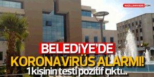 Belediyede koronavirüs alarmı! Bir kişinin testi pozitif çıktı