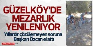 Güzelköy'de mezarlık  yenileniyor