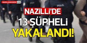 Nazilli'de 13 Şüpheli Yakalandı