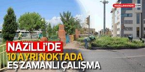 Nazilli Belediyesi'nden 10 ayrı noktada eş zamanlı çalışma