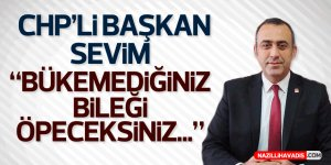 """CHP'Lİ SEVİM: """"BÜKEMEDİĞİNİZ BİLEĞİ ÖPECEKSİNİZ"""""""