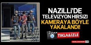 Nazilli'de televizyon hırsızı yakalandı