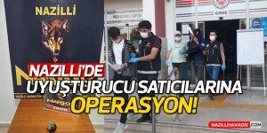 Nazilli'de uyuşturucu satıcılarına operasyon!