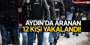 Aydın'da aranan 12 kişi yakalandı