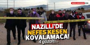 NAZİLLİ'DE NEFES KESEN KOVALAMACA! 4 KİŞİ GÖZALTINA ALINDI