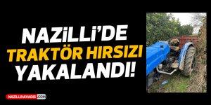 Nazilli'de traktör hırsızı tarlada yakalandı