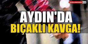 Aydın'da bıçaklı kavga! 1 yaralı