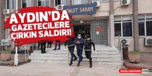 AYDIN'DA GAZETECİLERE ÇİRKİN SALDIRI!