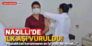 NAZİLLİ'DE İLK AŞI VURULDU!