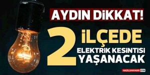 Aydın'ın iki ilçesinde elektrik kesintisi yaşanacak