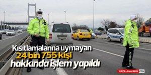 Sokağa çıkma kısıtlamalarına uymayan 24 bin 755 kişi hakkında işlem yapıldı