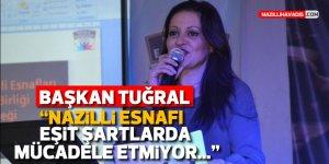 """BAŞKAN TUĞRAL: """"NAZİLLİ ESNAFI EŞİT ŞARTLARDA MÜCADELE ETMİYOR..."""""""