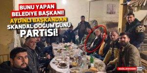 Aydınlı Belediye Başkanı'ndan skandal doğum günü partisi