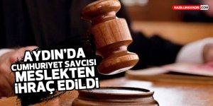 AYDIN'DA CUMHURİYET SAVCISI MESLEKTEN İHRAÇ EDİLDİ