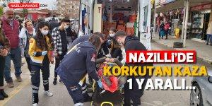 Nazilli'de kaza korkuttu: 1 yaralı