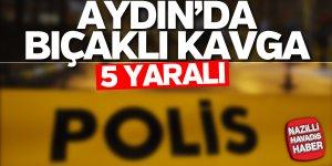 Aydın'da bıçaklı kavga: 5 yaralı